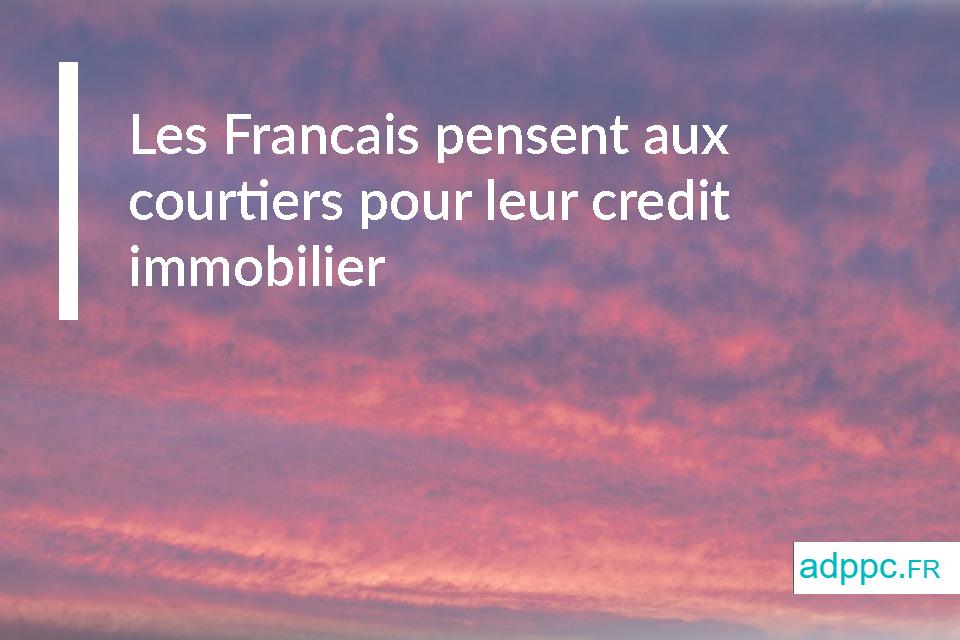 Les Francais pensent aux courtiers pour leur credit immobilier