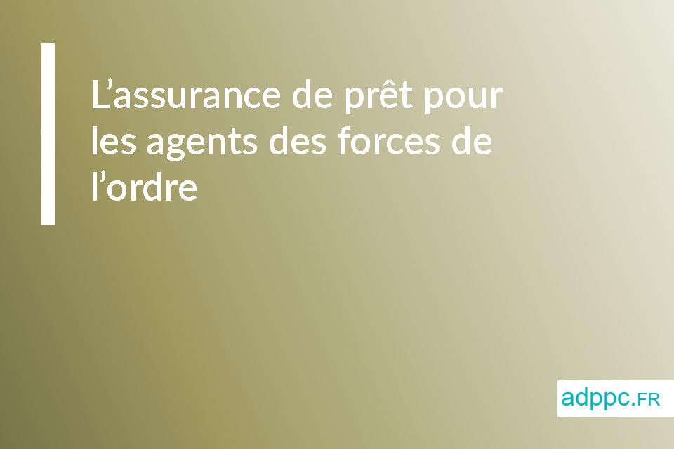 L'assurance de prêt pour les agents des forces de l'ordre