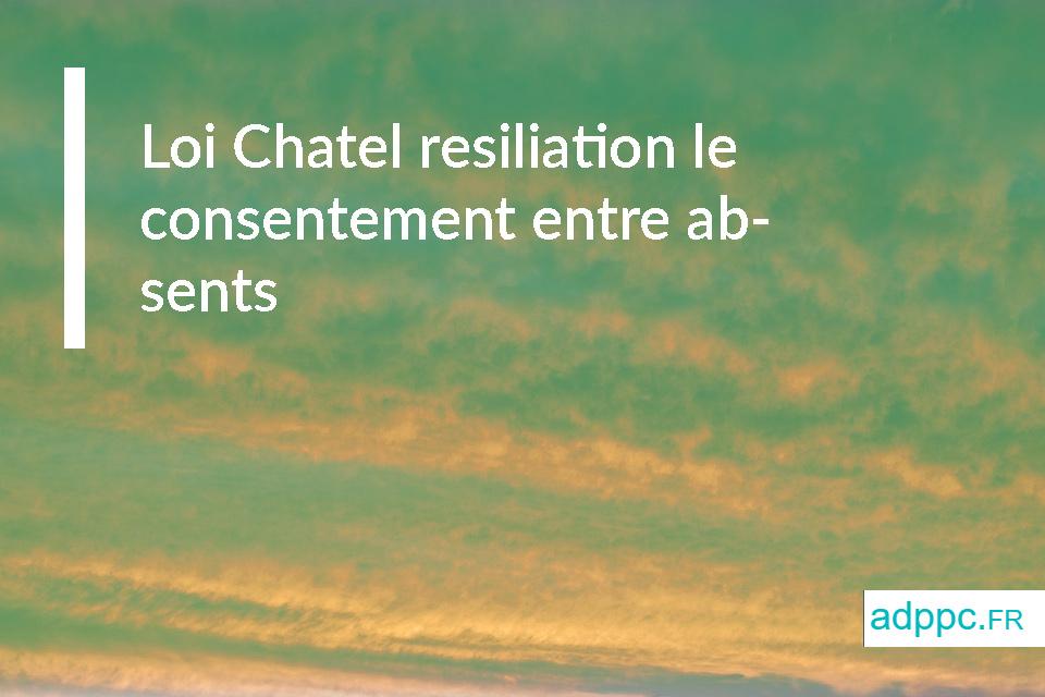 Loi Chatel résiliation le consentement entre absents