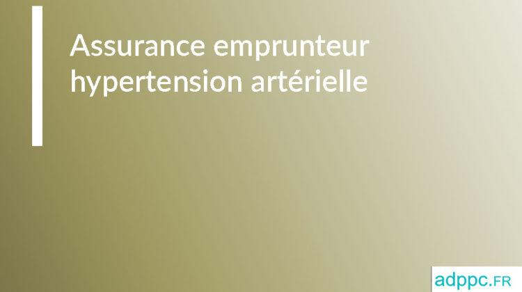 Assurance emprunteur hypertension artérielle