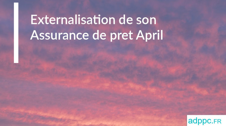 Externalisation de son Assurance de pret April