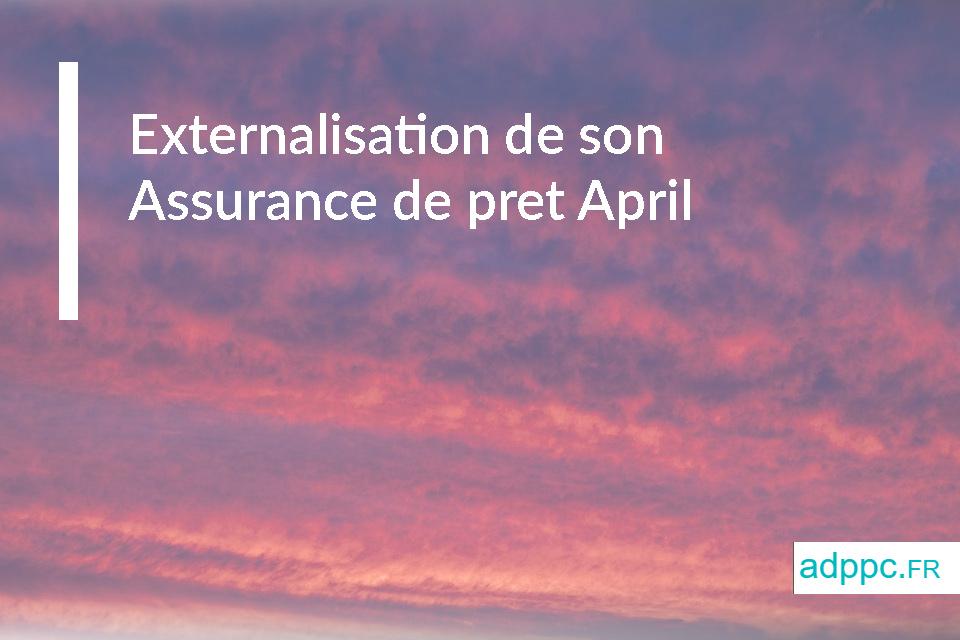 Externalisation de son Assurance de pret April