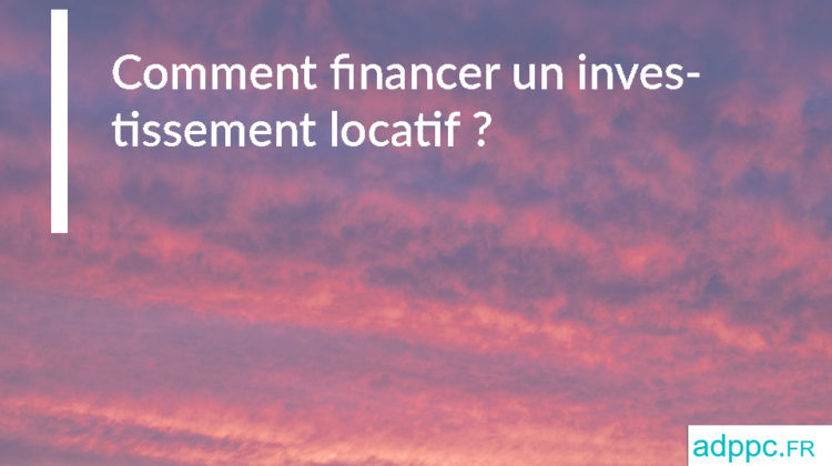 Comment financer un investissement locatif ?