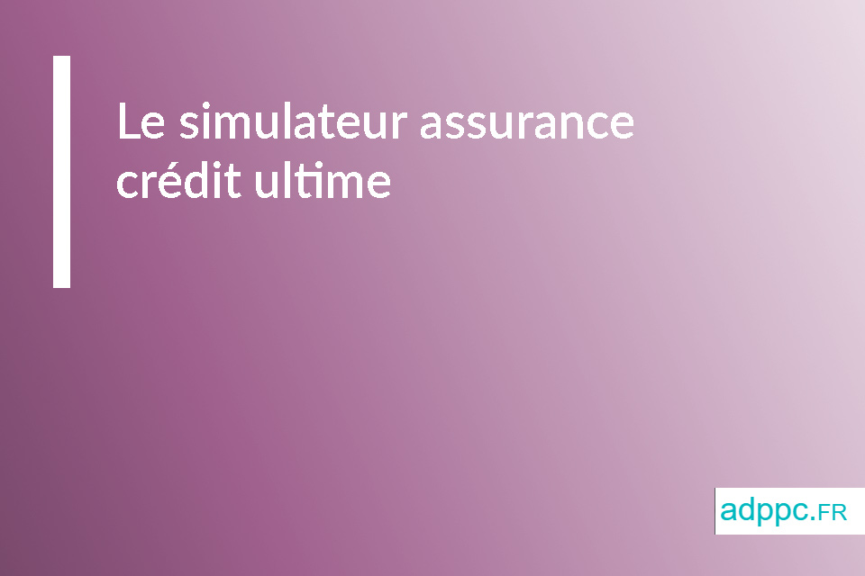 Le simulateur assurance crédit ultime