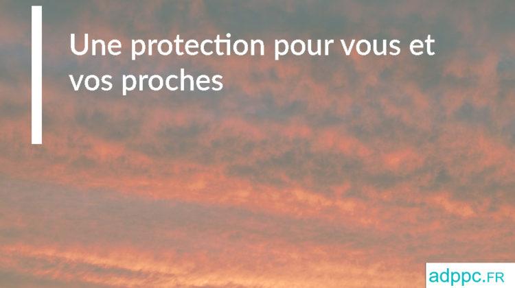Une protection pour vous et vos proches