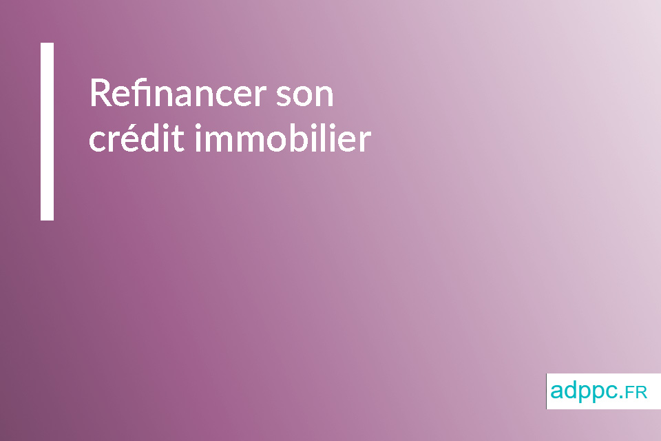 Refinancer son crédit immobilier