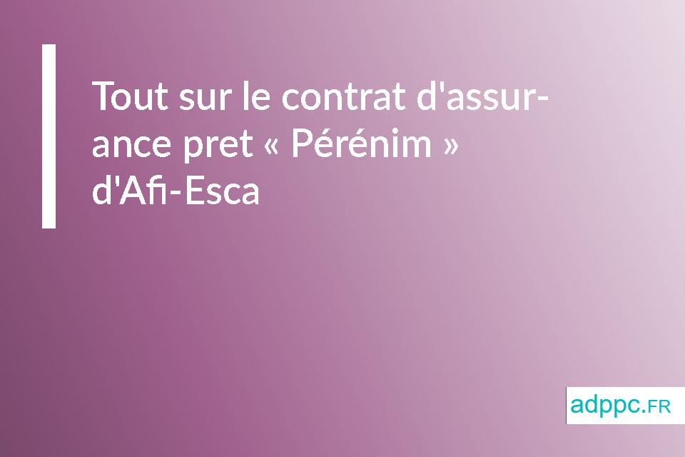 Tout sur le contrat d'assurance pret «Pérénim» d'Afi-Esca