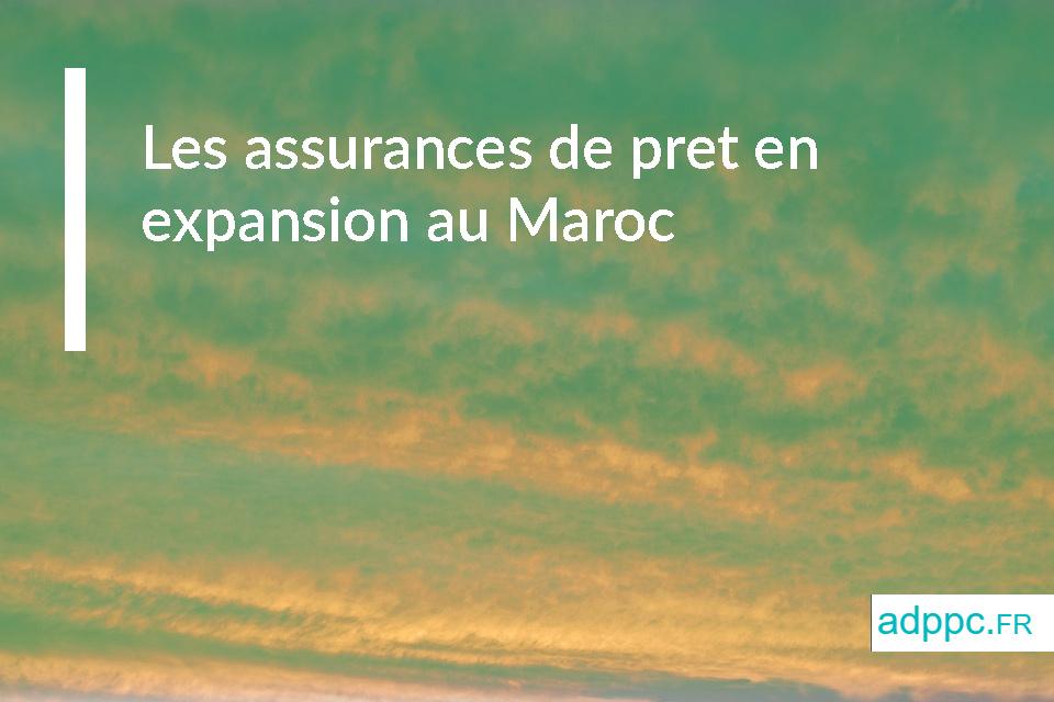Les assurances de pret en expansion au Maroc