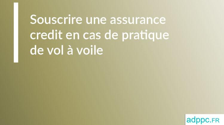Pret immobilier: souscrire une assurance credit en cas de pratique de vol à voile
