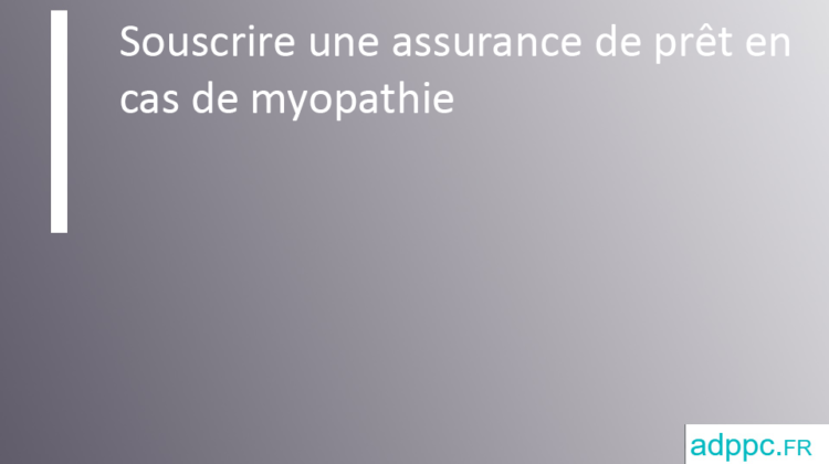Assurance pret myopathie