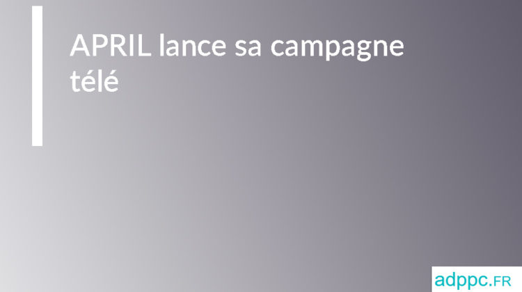 APRIL lance sa campagne télé