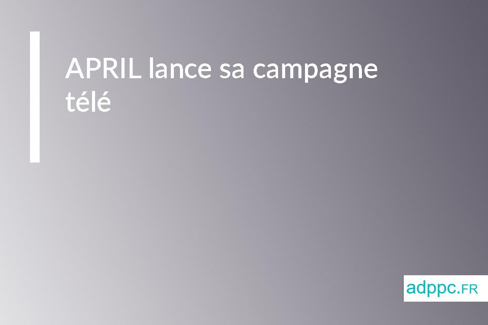 APRIL lance sa campagne télé