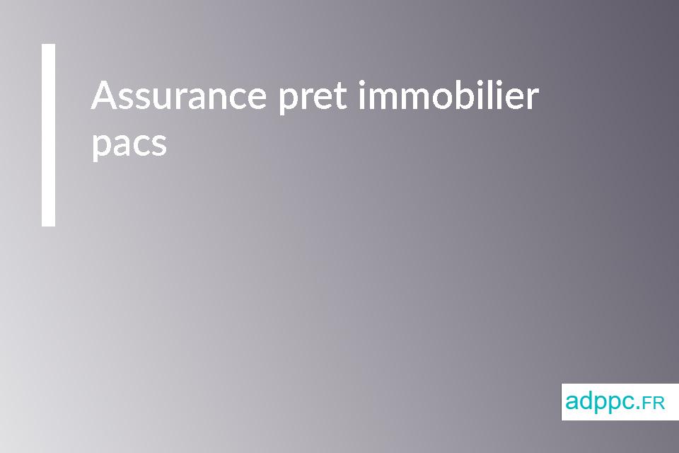 assurance pret immobilier pacs