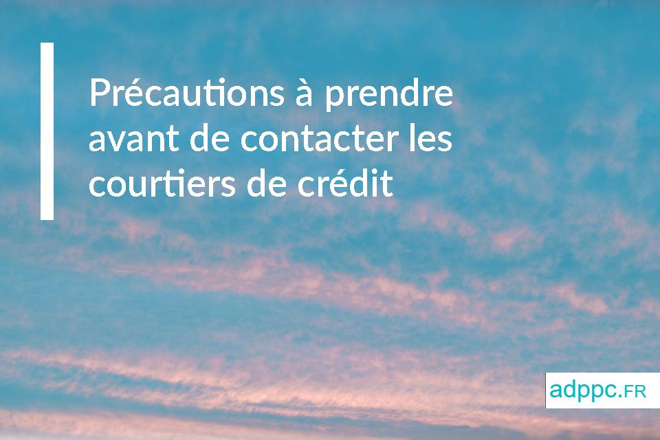Précautions à prendre avant de contacter les courtiers de crédit