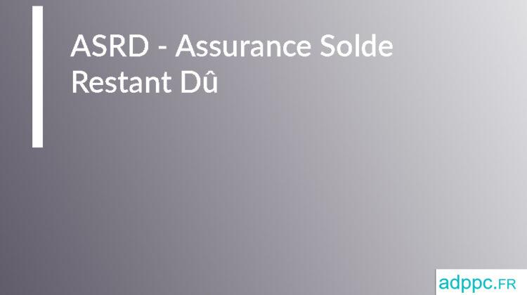 ASRD - Assurance Solde Restant Dû