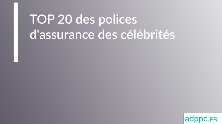 TOP 20 des polices d'assurance des célébrités