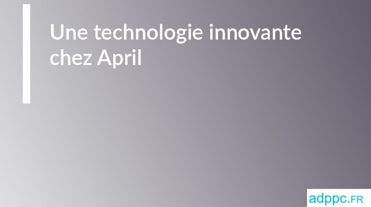 Une technologie innovante chez April