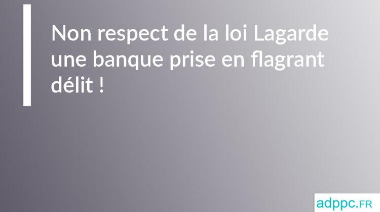 Non respect de la loi Lagarde : une banque prise en flagrant délit !