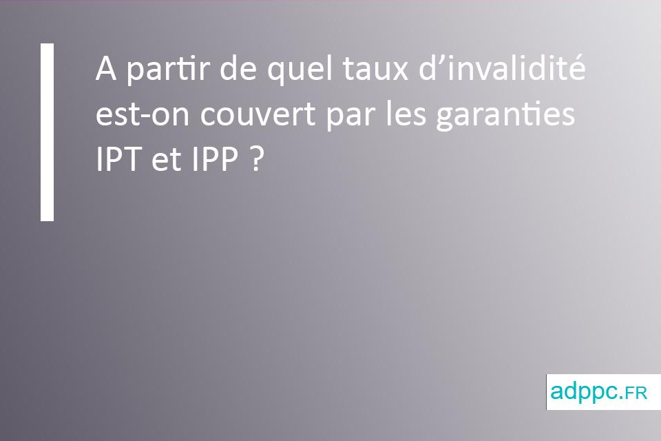 A partir de quel taux d'invalidité est-on couvert par les garanties IPT et IPP ?
