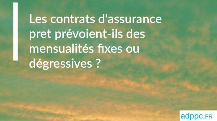 Les contrats d'assurance pret prévoient-ils des mensualités fixes ou dégressives ?