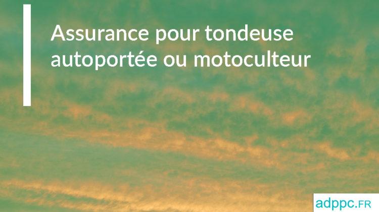 assurer votre tondeuseautoportée ou motoculteur