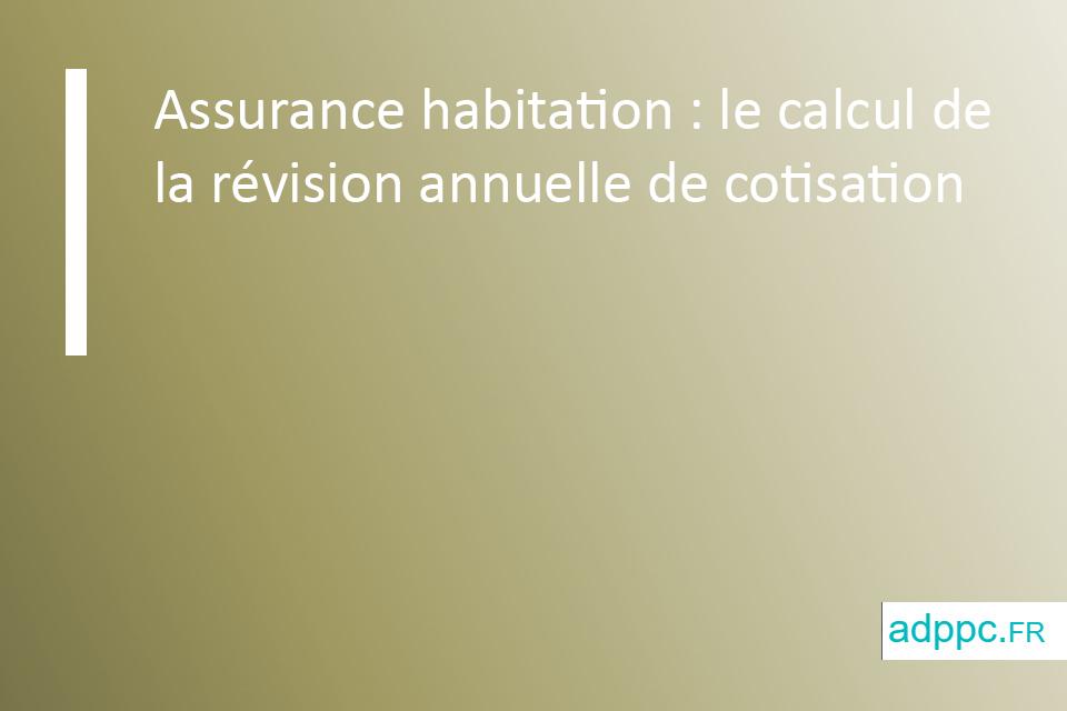 Assurance habitation: le calcul de la révision annuelle de cotisation