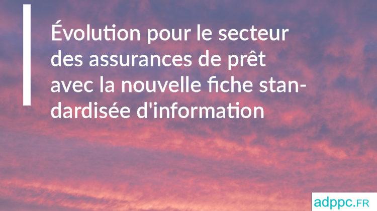 Évolution pour le secteur des assurances de prêt avec la nouvelle fiche standardisée d'information