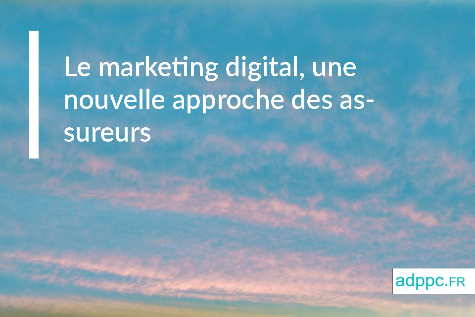 Le marketing digital, une nouvelle approche des assureurs