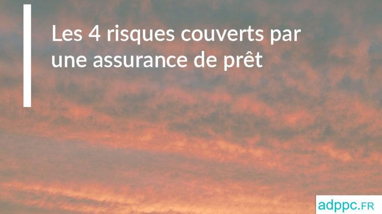 Les 4 risques couverts par une assurance de prêt