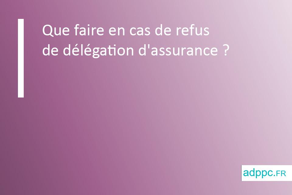 Que faire en cas de refus de délégation d'assurance?