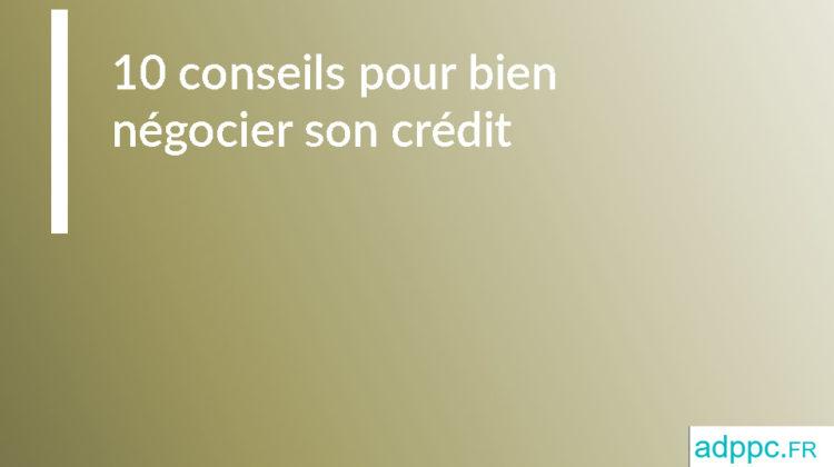 10 conseils pour renégocier son credit