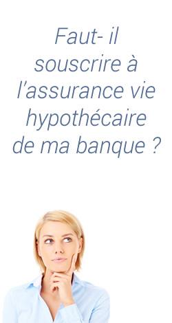 Est-il bien de souscrire l'assurance vie hypothécaire que me propose ma banque?