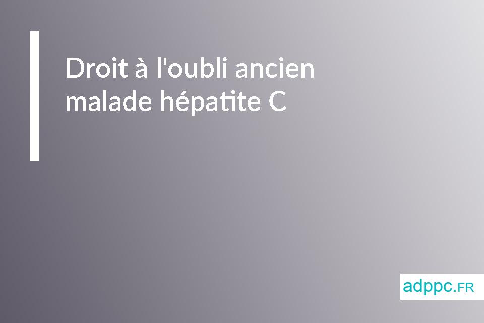 Droit à l'oubli ancien malade hépatite C