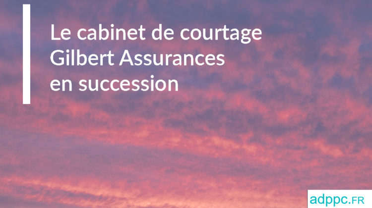Le cabinet de courtage Gilbert Assurances en succession