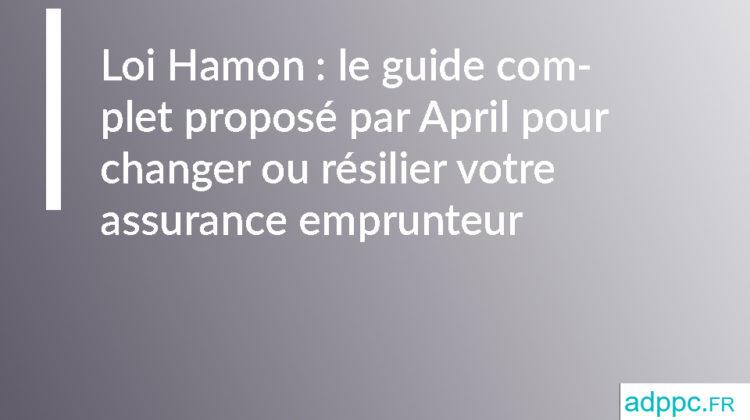 Loi Hamon: le guide complet proposé par April pour changer ou résilier votre assurance emprunteur