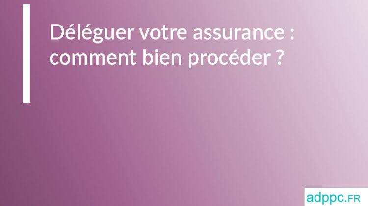 Déléguer votre assurance: comment bien procéder?