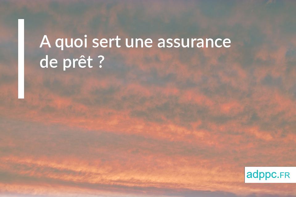 A quoi sert une assurance de prêt?