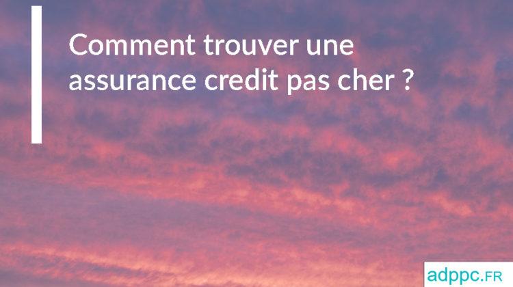 Comment trouver une assurance credit pas cher?