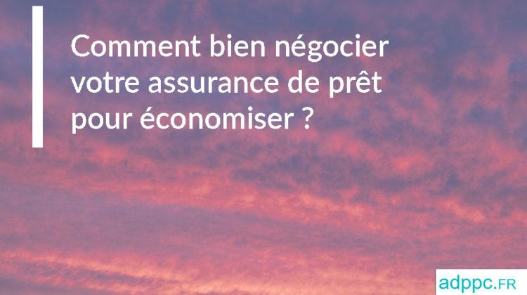 Comment bien négocier votre assurance de prêt pour économiser?