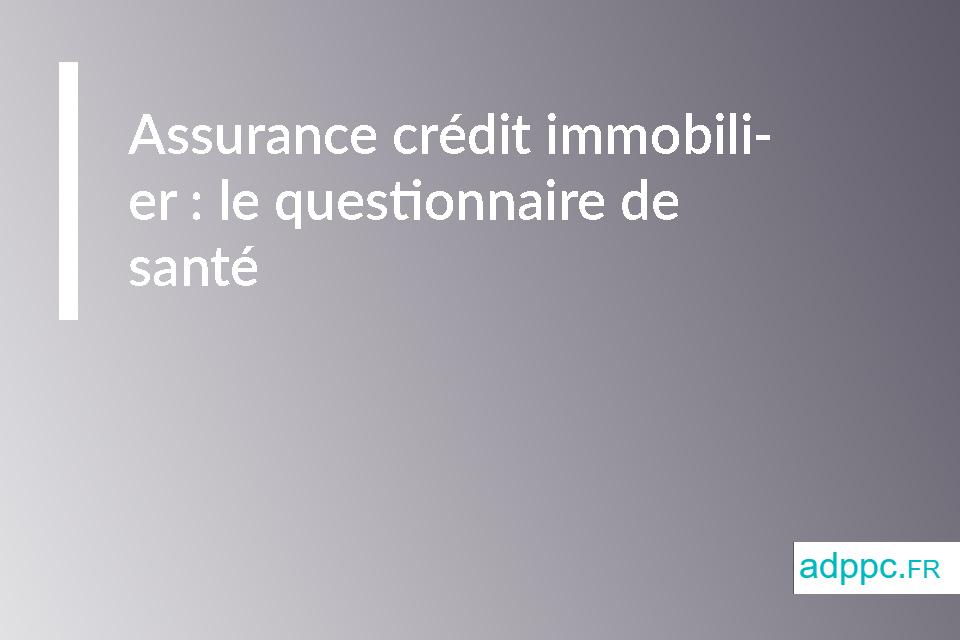 Assurance crédit immobilier: le questionnaire de santé