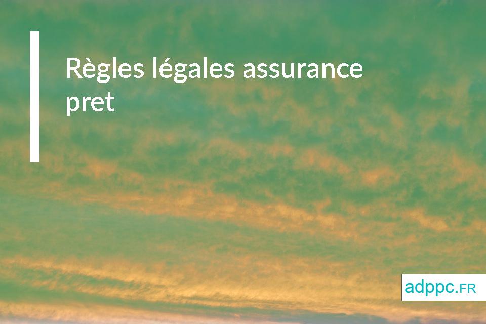 Règles légales assurance pret