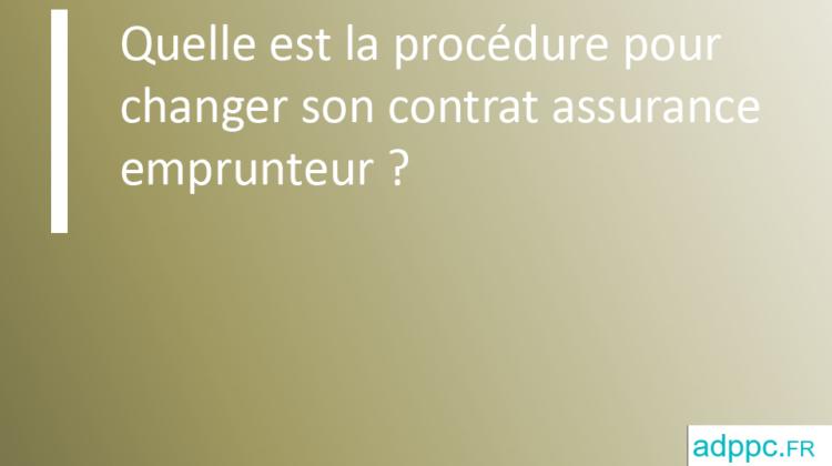 Quelle est la procédure pour changer son contrat assurance emprunteur?
