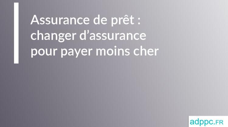 Assurance de prêt immobilier: changer d'assurance pour payer moins cher