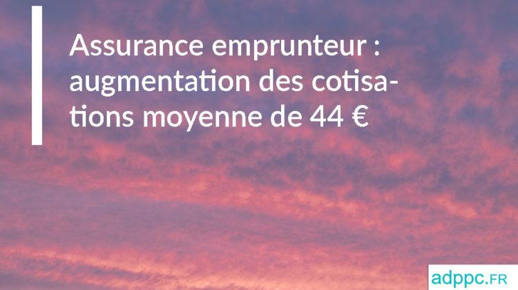 Assurance emprunteur: augmentation des cotisations moyenne de 44 euros en 2019