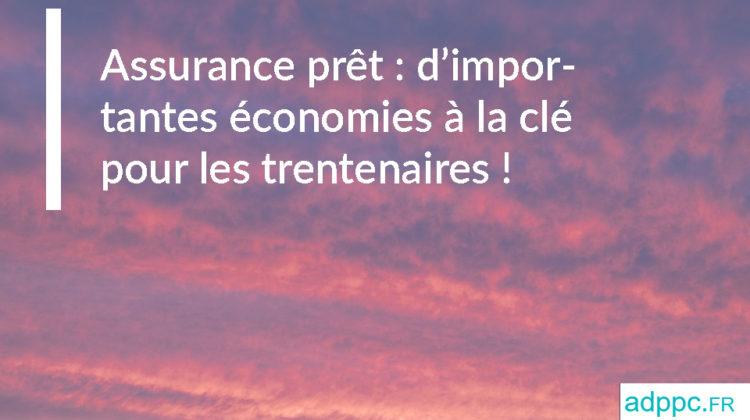 Assurance prêt: d'importantes économies à la clé pour les trentenaires!