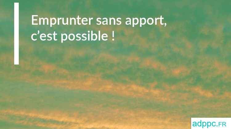 Emprunter sans apport, c'est possible !