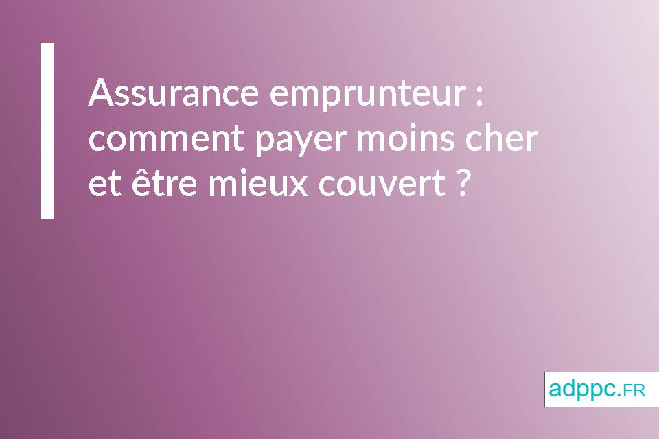 Assurance emprunteur: comment payer moins cher et être mieux couvert?
