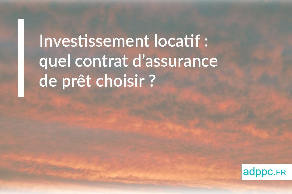 Investissement locatif: quel contrat d'assurance de prêt choisir