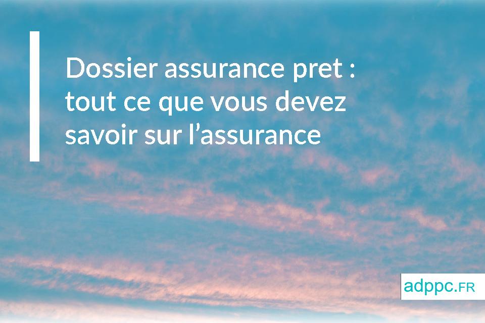 Dossier assurance prêt: tout ce que vous devez savoir sur l'assurance