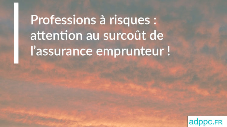 Professions à risques : attention au surcoût de l'assurance emprunteur !